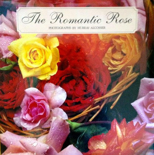 The Romantic Rose By Murray Alcosser