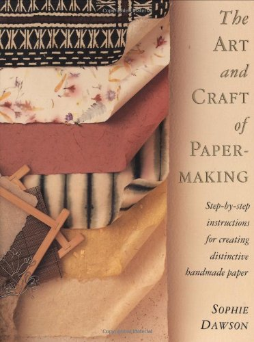 The Art and Craft of Papermaking By Sophie Dawson