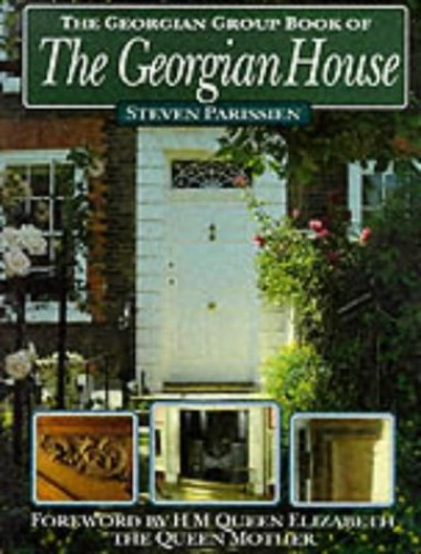 The Georgian Group Book of the Georgian House By Steven Parissien (Dean of Arts University of Plymouth)