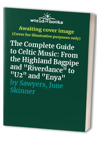 The Complete Guide to Celtic Music By June Skinner Sawyers