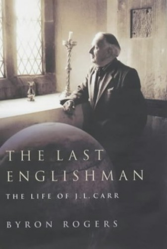 The Last Englishman: The Life of J.L.Carr by Byron Rogers