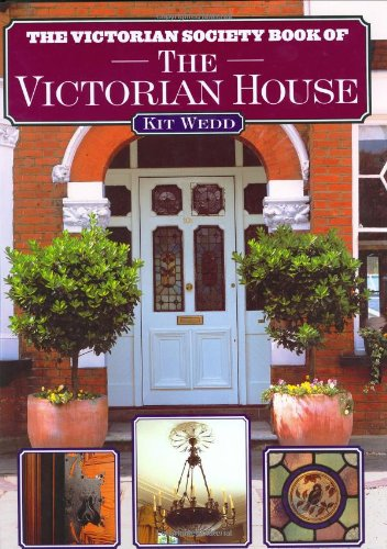 The Victorian Society Book of the Victorian House By Kit Wedd