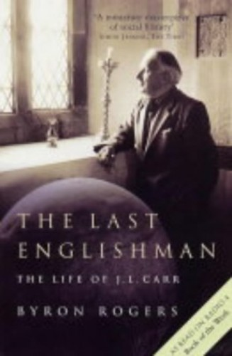 The Last Englishman: The Life of J.L. Carr By Byron Rogers