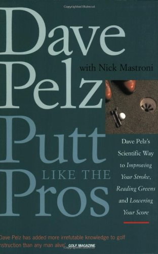 Putt Like the Pros By Dave Pelz