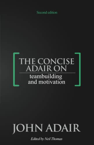The Concise Adair on Teambuilding and Motivation By John Adair