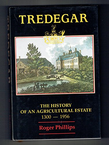 Tredegar: The history of an agricultural estate 1300-1956 By Roger Phillips