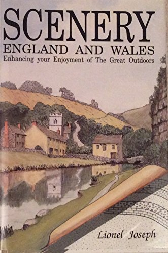 Scenery, England and Wales: Enhancing your enjoyment of the great outdoors By Lionel Joseph