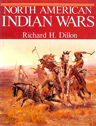 The North American Indian Wars by Richard H. Dillon