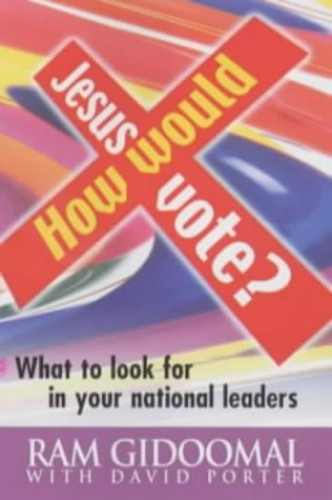 How Would Jesus Vote?: What to Look for in Your National Leaders by Ram Gidoomal