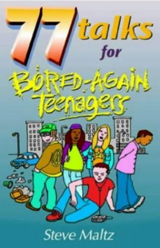 77 Talks for Bored-again Teenagers By Steve Maltz