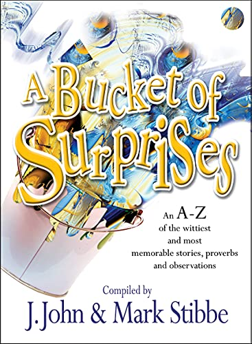 A Bucket of Surprises: An A-Z of the Wittiest, Shrewdest and Most Memorable Stories, Proverbs, Jokes and Sayings By Mark Stibbe