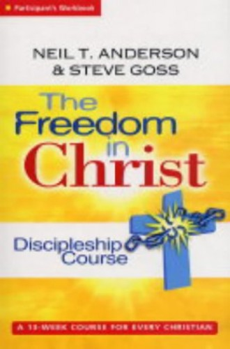 The Freedom in Christ Discipleship Course: A 13 Week Course for Every Christian: Discipleship-Group Workbook by Neil T. Anderson