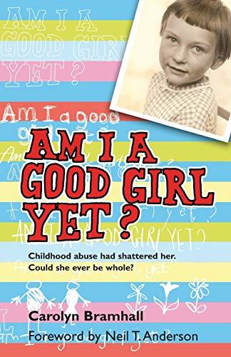 Am I A Good Girl Yet? By Carolyn Bramhall