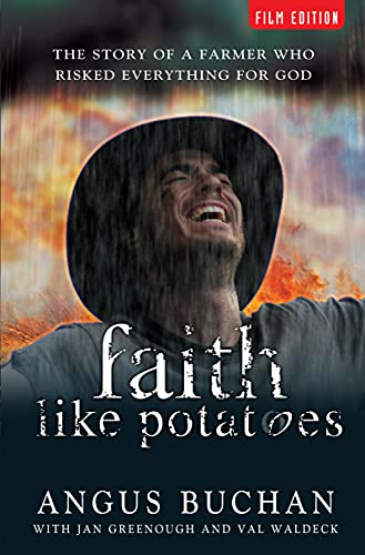 Faith Like Potatoes: The Story of a Farmer Who Risked Everything for God by Angus Buchan