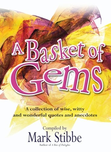 A Basket of Gems: A Collection of Wise, Witty and Wonderful Quotes and Anecdotes By Mark Stibbe