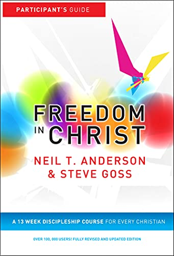 Freedom in Christ: Workbook: A 13-Week Course for Every Christian: Workbook by Neil T. Anderson