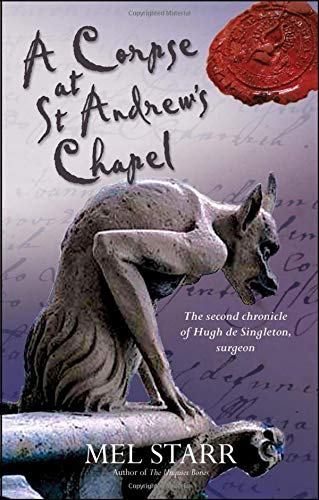 A Corpse at St Andrew's Chapel: 2 (The Chronicles of Hugh De Singleton, Surgeon) By Mel Starr