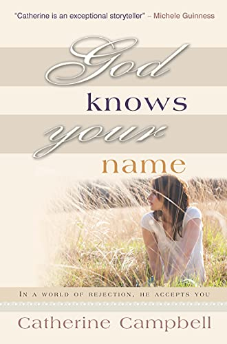 God Knows Your Name: In a World of Rejection, He Accepts You by Catherine Campbell