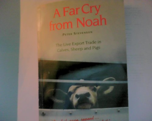 A Far Cry from Noah: Live Export Trade in Calves, Sheep and Pigs by Peter Stevenson