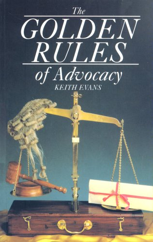 Golden Rules Of Advocacy By Keith Evans
