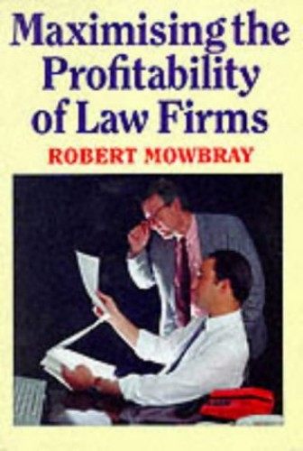 Maximising the Profitability of Law Firms By Robert Mowbray
