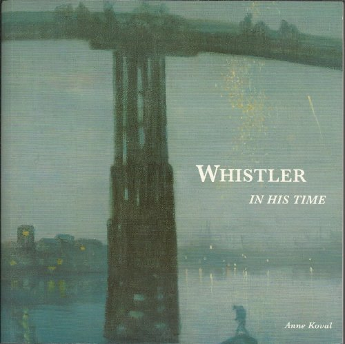 Whistler in His Time By Anne Koval