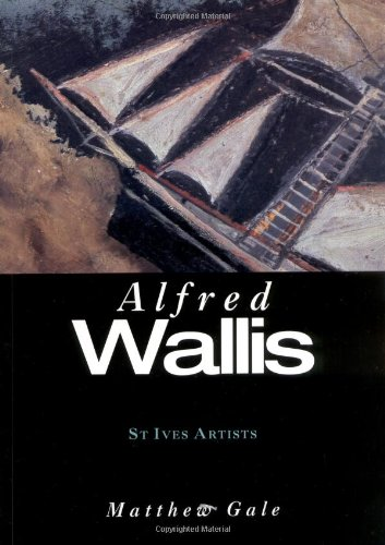 Alfred Wallis (St Ives Artists series) By Matthew Gale