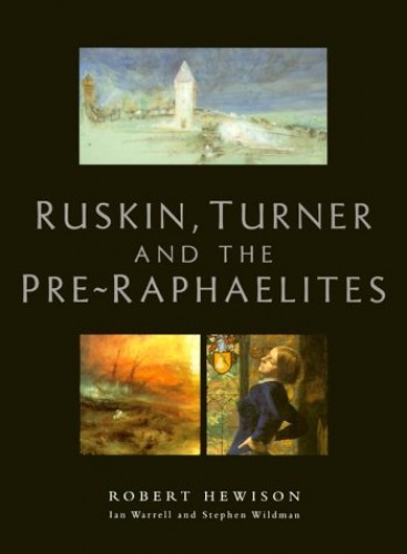 Ruskin, Turner and the Pre-Raphaelites By Robert Hewison