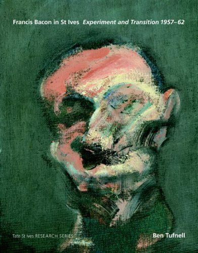Francis Bacon in St Ives: Experiment and Transition 1957-62 By Ben Tufnell