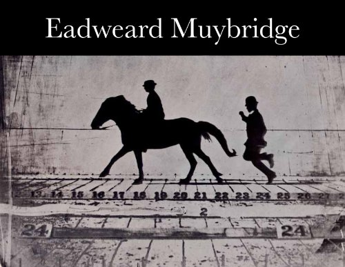 Eadweard Muybridge By Philip Brookman