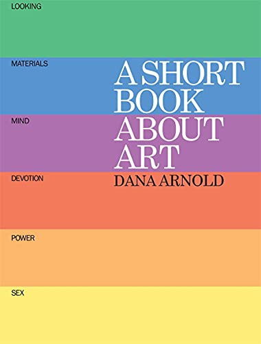 A Short Book About Art By Dana Arnold