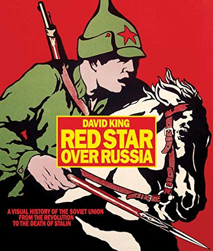 Red Star Over Russia: A Visual History of the Soviet Union: a visual history of the Soviet Union from 1917 to the death of Stalin By David King
