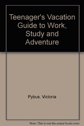Teenager's Vacation Guide to Work, Study and Adventure by Victoria Pybus