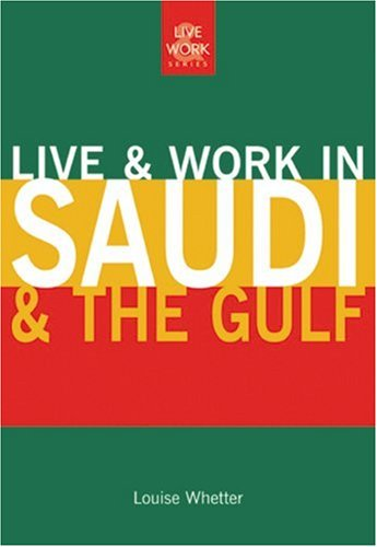 Live and Work in Saudi and the Gulf By Louise Whetter