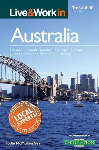 Live & Work in Australia: The Most Accurate, Practical and Comprehensive Guide to Living and Working in Australia by Jodie McMullen Seal