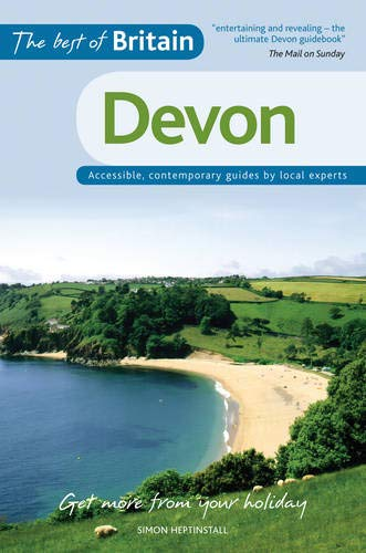 The Best of Britain: Devon: Accessible, Contemporary Guides by Local Experts by Simon Heptinstall
