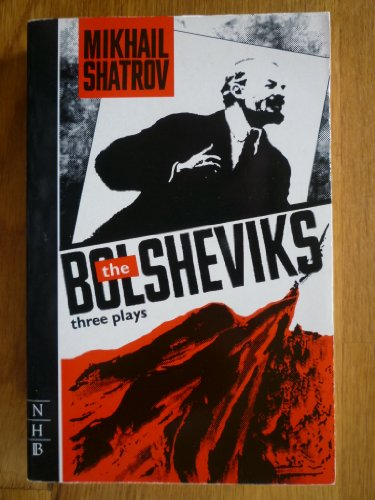 Bolsheviks and Other Plays By Mikhail Shatrov