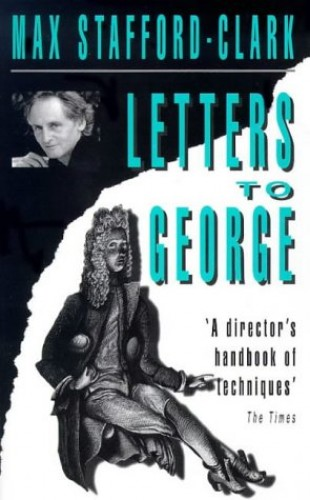 Letters to George: the Account of a Rehearsal by Max Stafford-Clark
