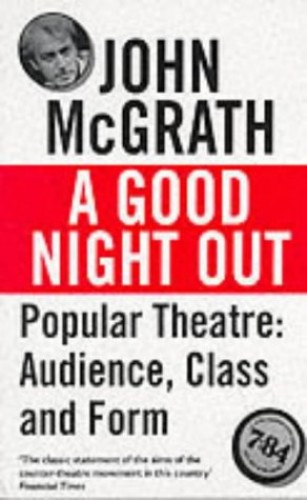 Good Night Out - Popular  Theatre: Audience, Class and Form by John McGrath