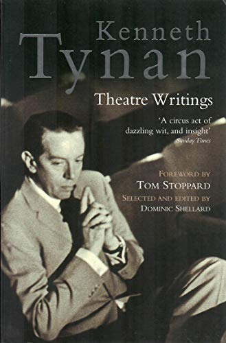 Kenneth Tynan: Theatre Writings By Kenneth Tynan