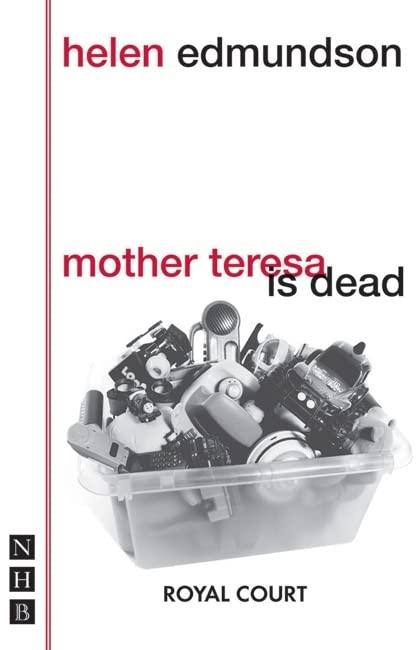 Mother Teresa is Dead By Helen Edmundson