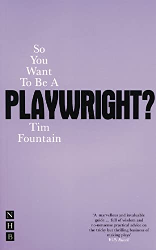 So You Want to be a Playwright?: How to Write a Play and Get it Produced by Tim Fountain