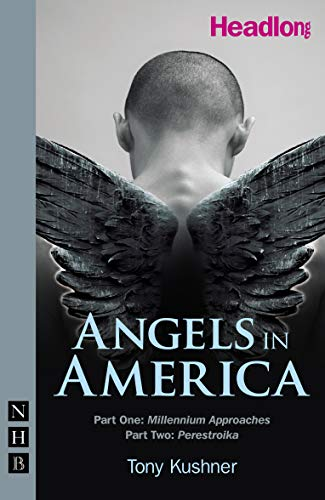 Angels in America: Parts I and II in a single volume by Tony Kushner (Professor, University of Southampton)
