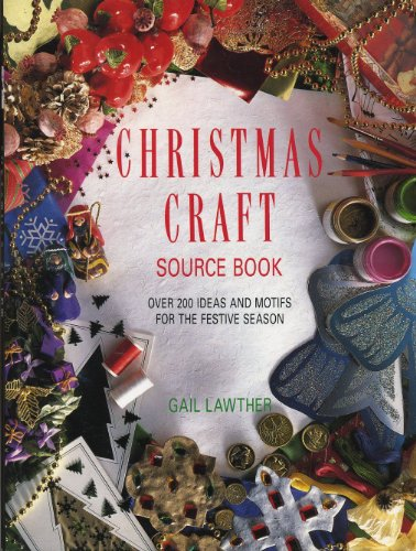 Christmas Craft Source Book: Over 200 Ideas and Motifs for the Festive Season by Gail Lawther