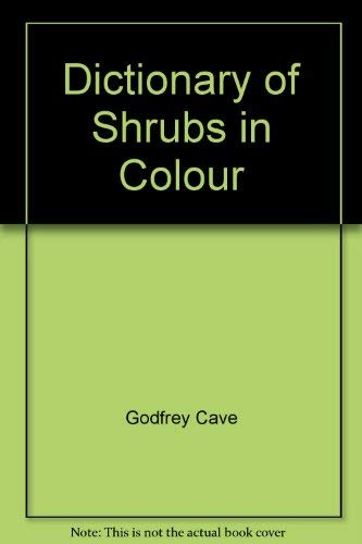 Dictionary of Shrubs in Colour By Godfrey Cave