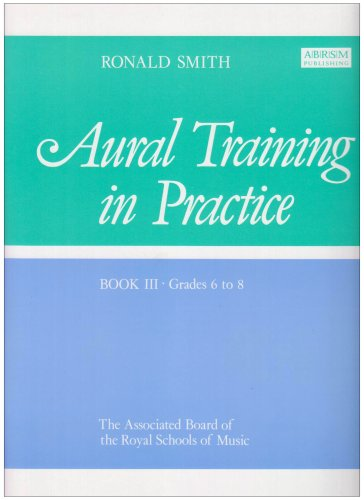 Aural Training in Practice, Book III, Grades 6-8 By Ronald Smith