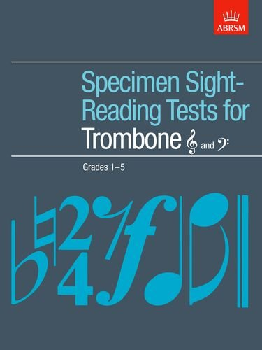 Specimen Sight-Reading Tests for Trombone (Treble and Bass clef), Grades 1-5 By Abrsm