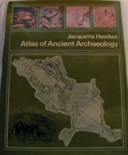Atlas of Ancient Archaeology By Jacquetta Hawkes