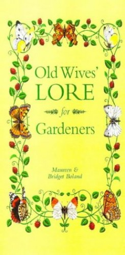 Old Wives' Lore for Gardeners By Maureen Boland