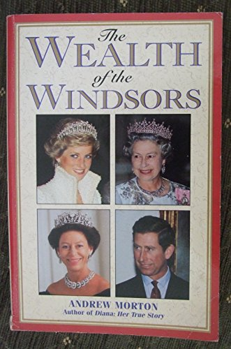 The Wealth of the Windsors By Andrew Morton
